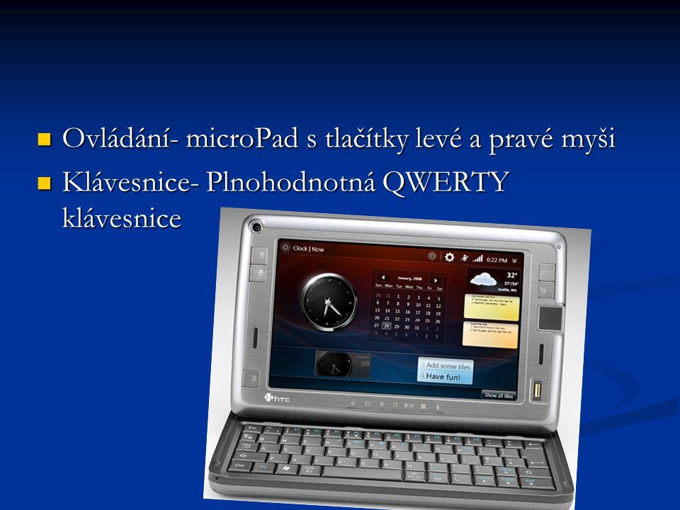 Ovládání- microPad s tlačítky levé a pravé myši Ovládání- microPad s tlačítky levé a pravé myši Klávesnice- Plnohodnotná QWERTY klávesnice Klávesnice- Plnohodnotná QWERTY klávesnice