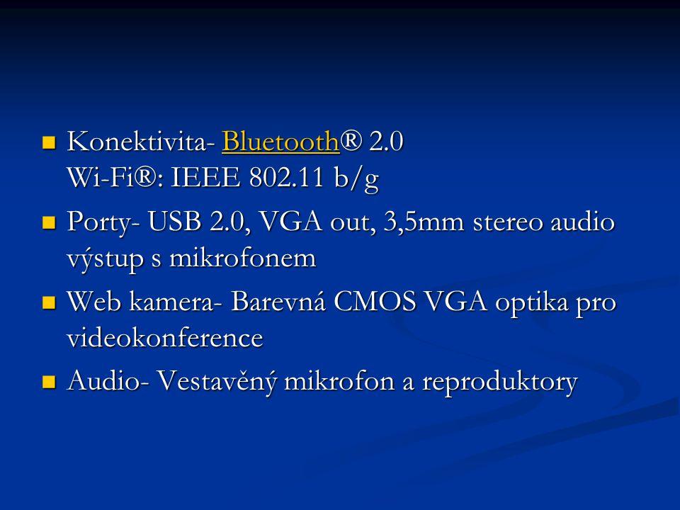 Konektivita- Bluetooth® 2.0 Wi-Fi®: IEEE 802.11 b/g Konektivita- Bluetooth® 2.0 Wi-Fi®: IEEE 802.11 b/gBluetooth Porty- USB 2.0, VGA out, 3,5mm stereo audio výstup s mikrofonem Porty- USB 2.0, VGA out, 3,5mm stereo audio výstup s mikrofonem Web kamera- Barevná CMOS VGA optika pro videokonference Web kamera- Barevná CMOS VGA optika pro videokonference Audio- Vestavěný mikrofon a reproduktory Audio- Vestavěný mikrofon a reproduktory