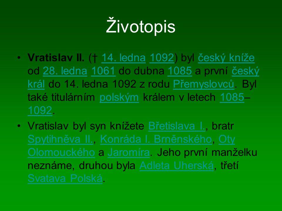 Životopis Vratislav II. († 14. ledna 1092) byl český kníže od 28. ledna 1061 do dubna 1085 a první český král do 14. ledna 1092 z rodu Přemyslovců. By