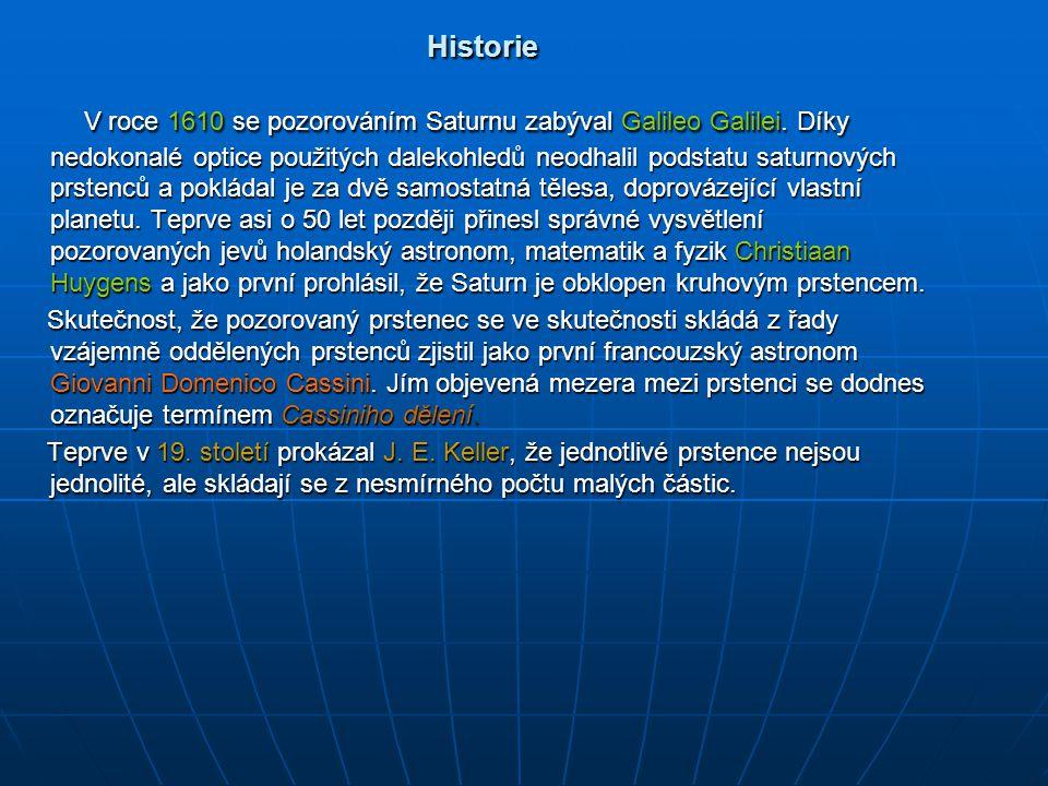 Historie Historie V roce 1610 se pozorováním Saturnu zabýval Galileo Galilei. Díky nedokonalé optice použitých dalekohledů neodhalil podstatu saturnov