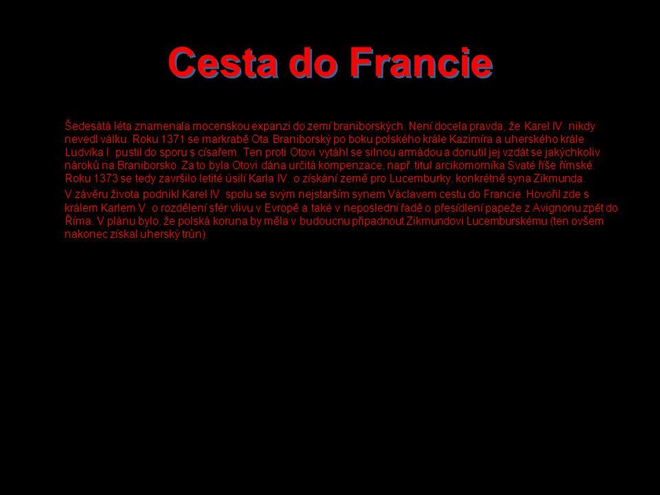 Cesta do Francie Cesta do Francie Šedesátá léta znamenala mocenskou expanzi do zemí braniborských.