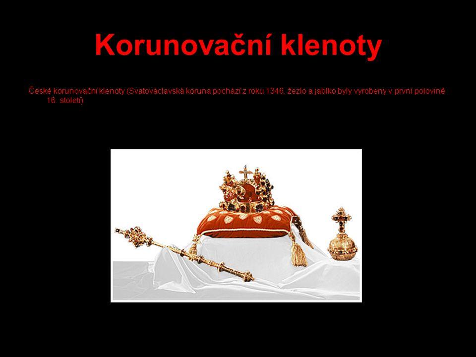 Korunovační klenoty České korunovační klenoty (Svatováclavská koruna pochází z roku 1346, žezlo a jablko byly vyrobeny v první polovině 16. století)