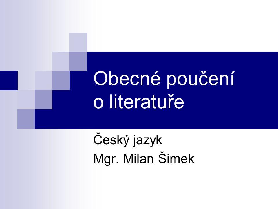 Obecné poučení o literatuře Český jazyk Mgr. Milan Šimek