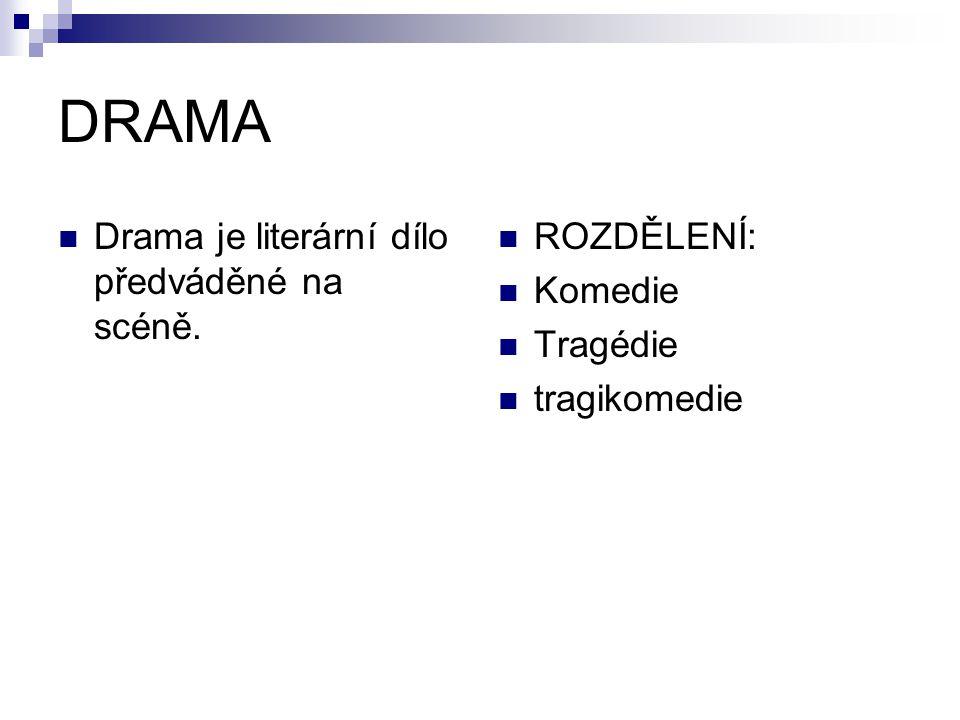 DRAMA Drama je literární dílo předváděné na scéně. ROZDĚLENÍ: Komedie Tragédie tragikomedie