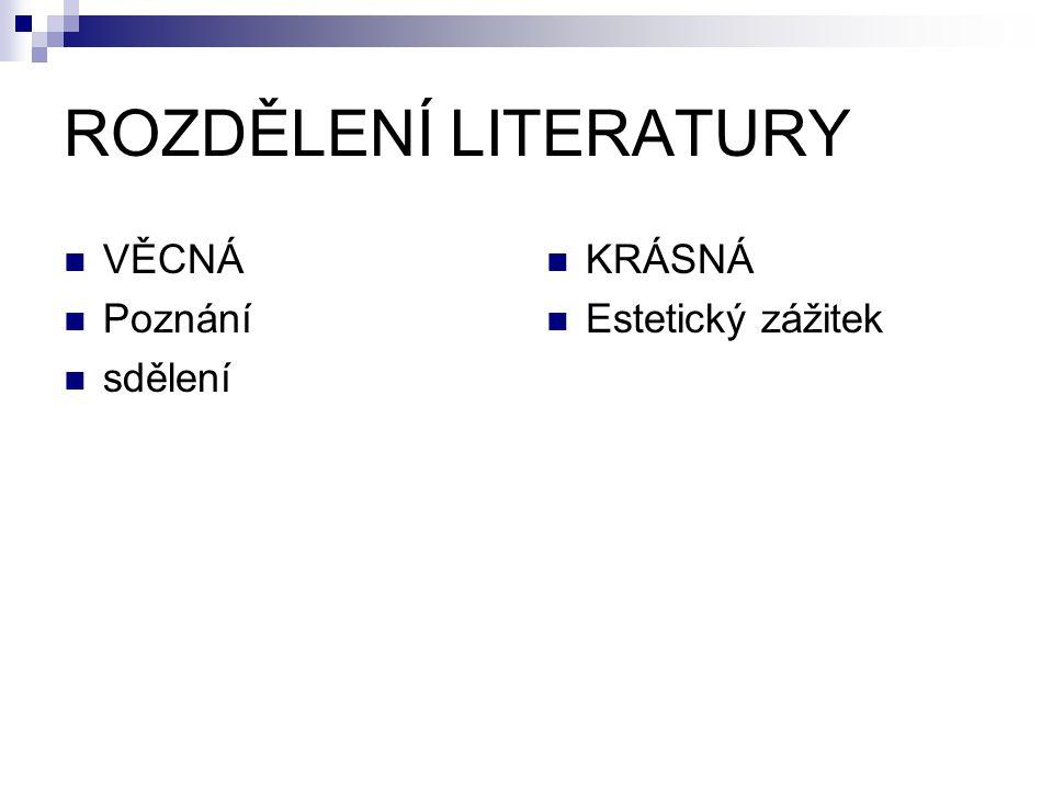 ROZDĚLENÍ LITERATURY VĚCNÁ Poznání sdělení KRÁSNÁ Estetický zážitek