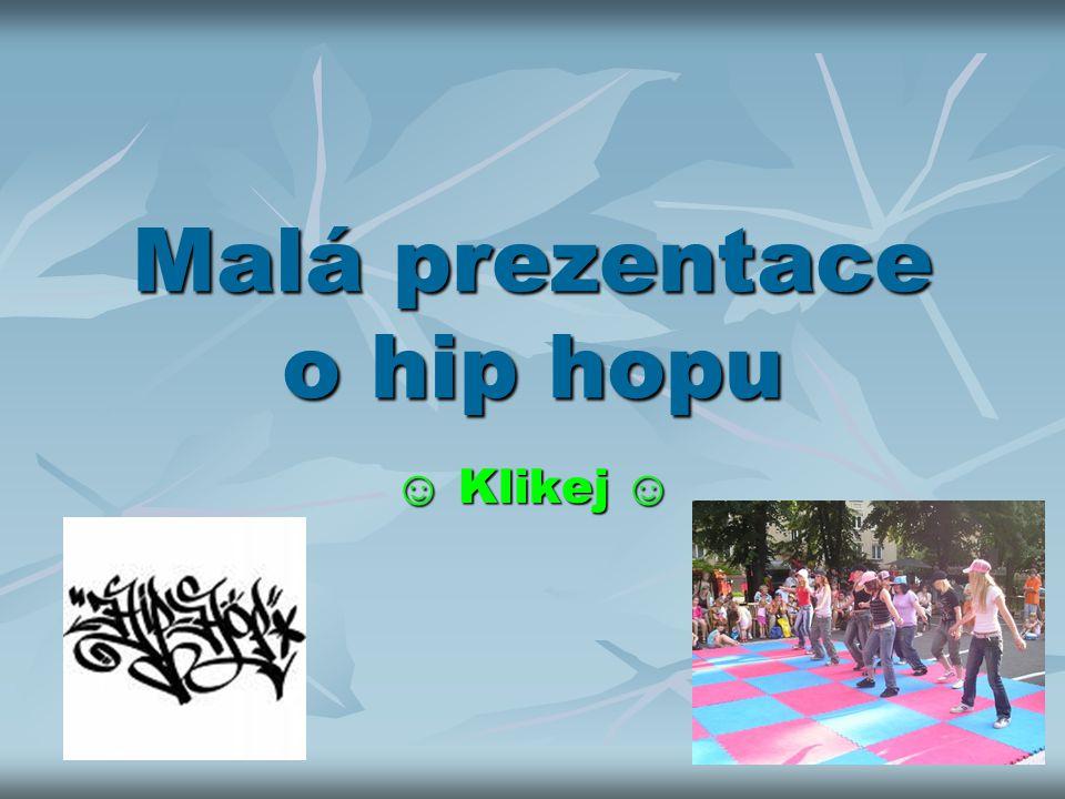 Malá prezentace o hip hopu ☺ Klikej ☺