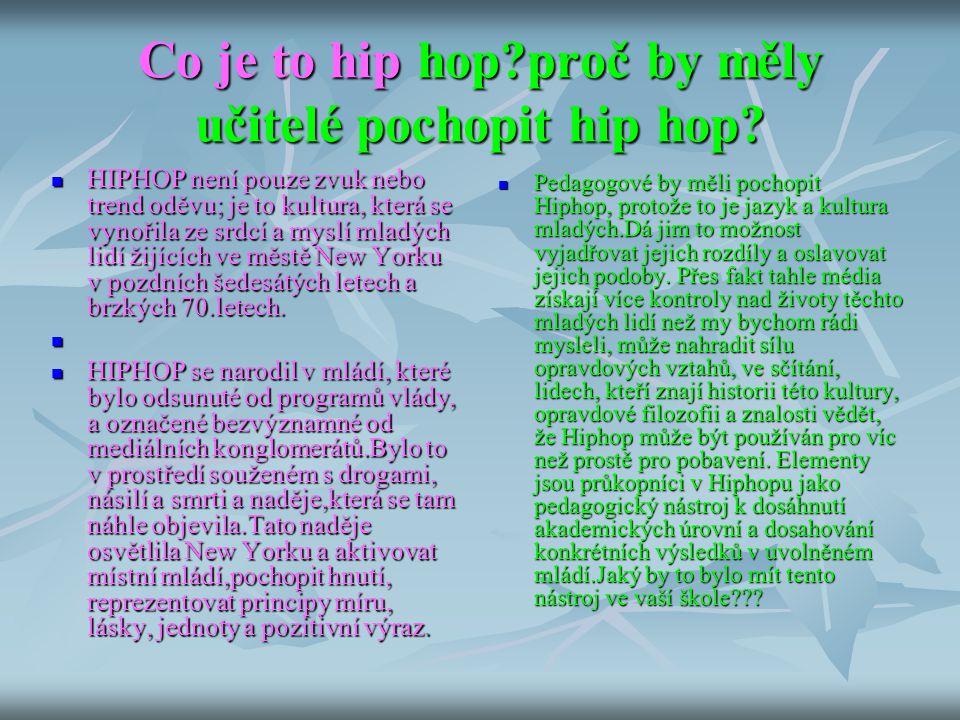 Co je to hip hop?proč by měly učitelé pochopit hip hop? HIPHOP není pouze zvuk nebo trend oděvu; je to kultura, která se vynořila ze srdcí a myslí mla