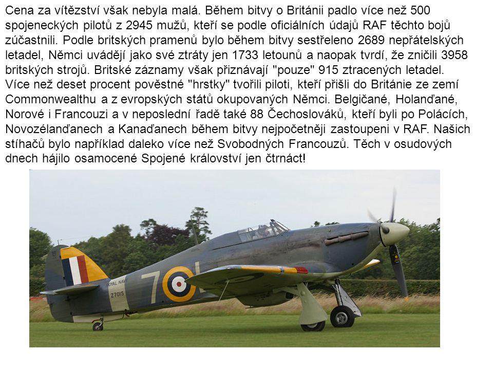 Cena za vítězství však nebyla malá. Během bitvy o Británii padlo více než 500 spojeneckých pilotů z 2945 mužů, kteří se podle oficiálních údajů RAF tě