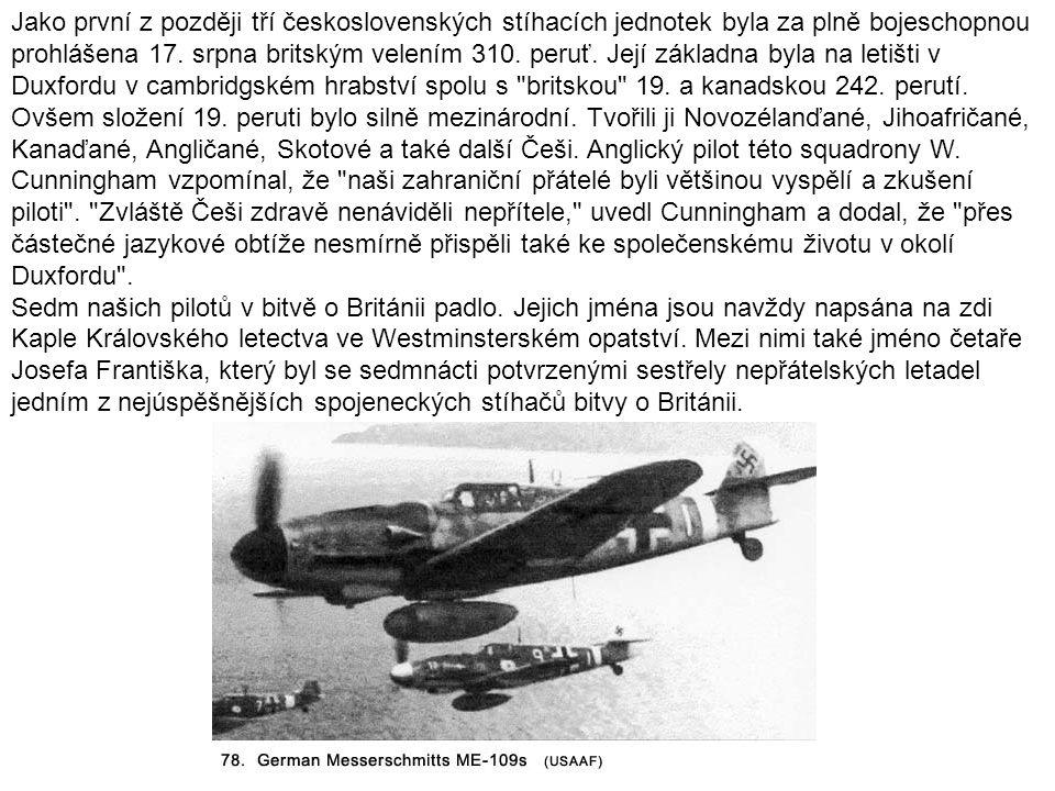 Jako první z později tří československých stíhacích jednotek byla za plně bojeschopnou prohlášena 17. srpna britským velením 310. peruť. Její základna