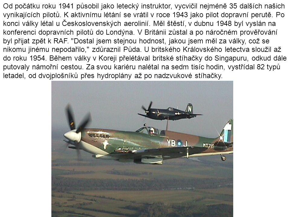 Od počátku roku 1941 působil jako letecký instruktor, vycvičil nejméně 35 dalších našich vynikajících pilotů. K aktivnímu létání se vrátil v roce 1943