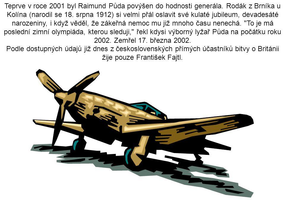 Teprve v roce 2001 byl Raimund Půda povýšen do hodnosti generála. Rodák z Brníka u Kolína (narodil se 18. srpna 1912) si velmi přál oslavit své kulaté
