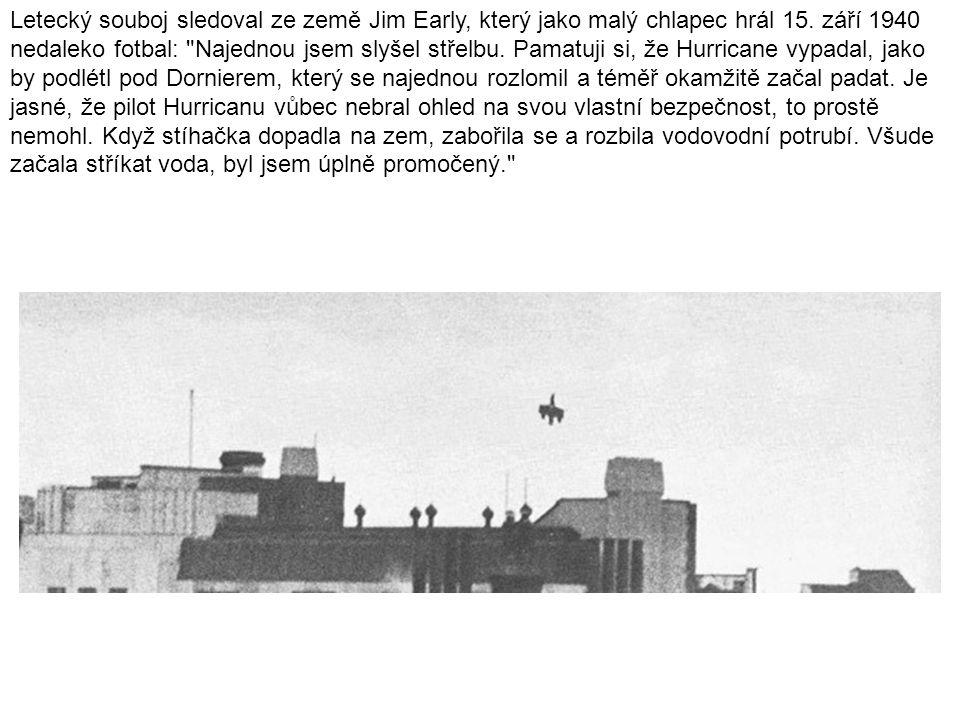 Letecký souboj sledoval ze země Jim Early, který jako malý chlapec hrál 15. září 1940 nedaleko fotbal: