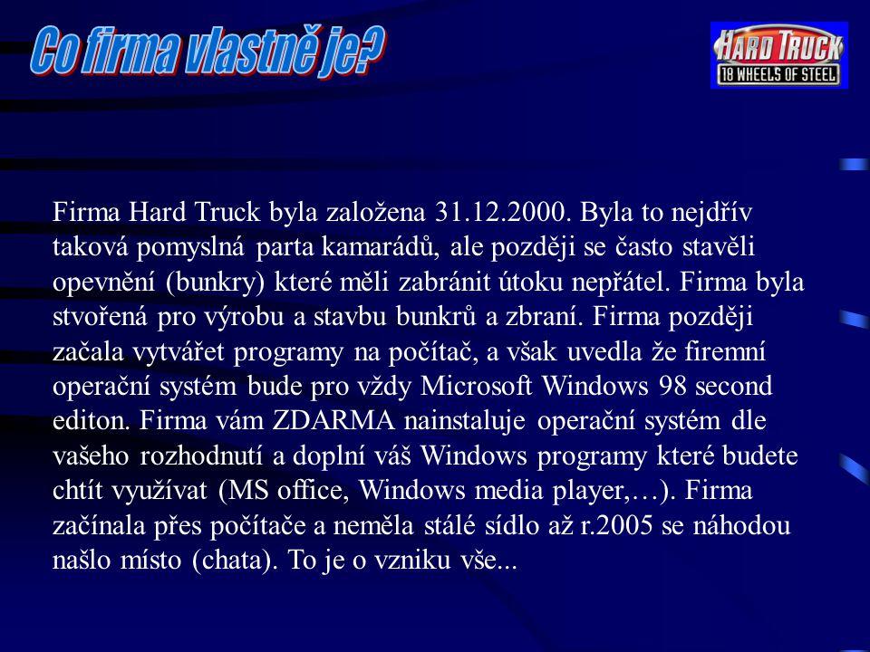 Firma Hard Truck byla založena 31.12.2000. Byla to nejdřív taková pomyslná parta kamarádů, ale později se často stavěli opevnění (bunkry) které měli z