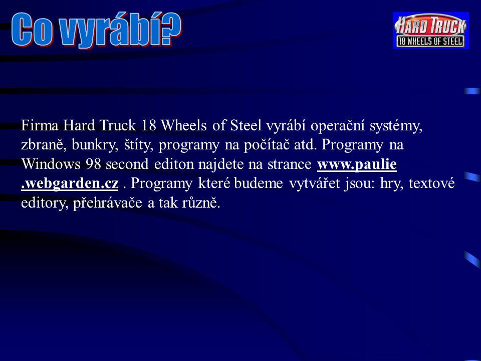 Firma Hard Truck 18 Wheels of Steel vyrábí operační systémy, zbraně, bunkry, štíty, programy na počítač atd.