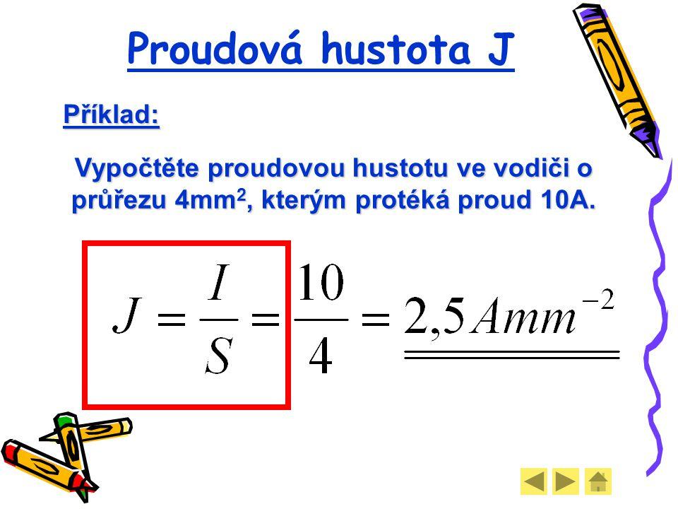 Proudová hustota J Příklad: Vypočtěte proudovou hustotu ve vodiči o průřezu 4mm 2, kterým protéká proud 10A.