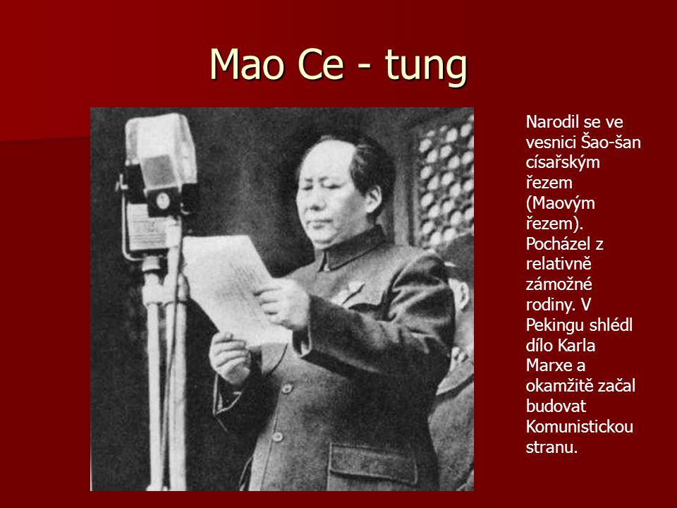Mao Ce - tung Narodil se ve vesnici Šao-šan císařským řezem (Maovým řezem). Pocházel z relativně zámožné rodiny. V Pekingu shlédl dílo Karla Marxe a o