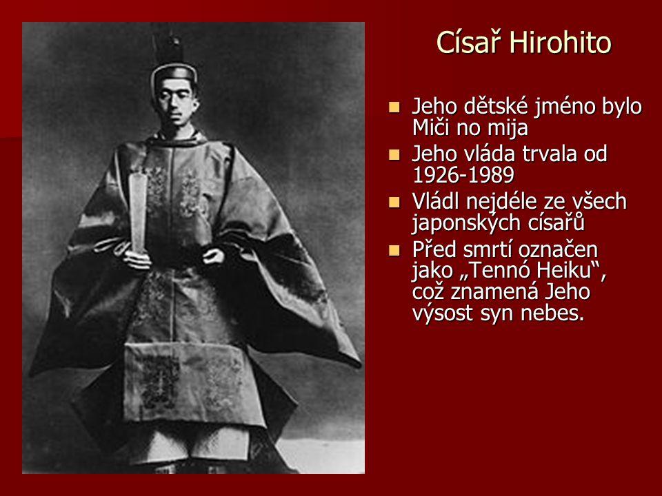 Císař Hirohito Jeho dětské jméno bylo Miči no mija Jeho dětské jméno bylo Miči no mija Jeho vláda trvala od 1926-1989 Jeho vláda trvala od 1926-1989 V