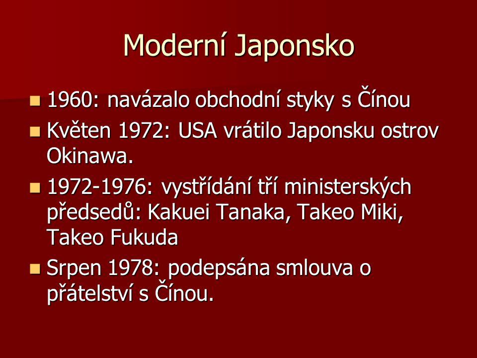 Moderní Japonsko 1960: navázalo obchodní styky s Čínou 1960: navázalo obchodní styky s Čínou Květen 1972: USA vrátilo Japonsku ostrov Okinawa. Květen