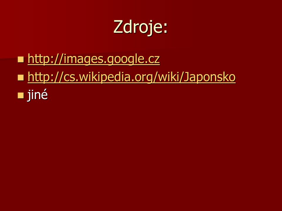 Zdroje: http://images.google.cz http://images.google.cz http://images.google.cz http://cs.wikipedia.org/wiki/Japonsko http://cs.wikipedia.org/wiki/Jap