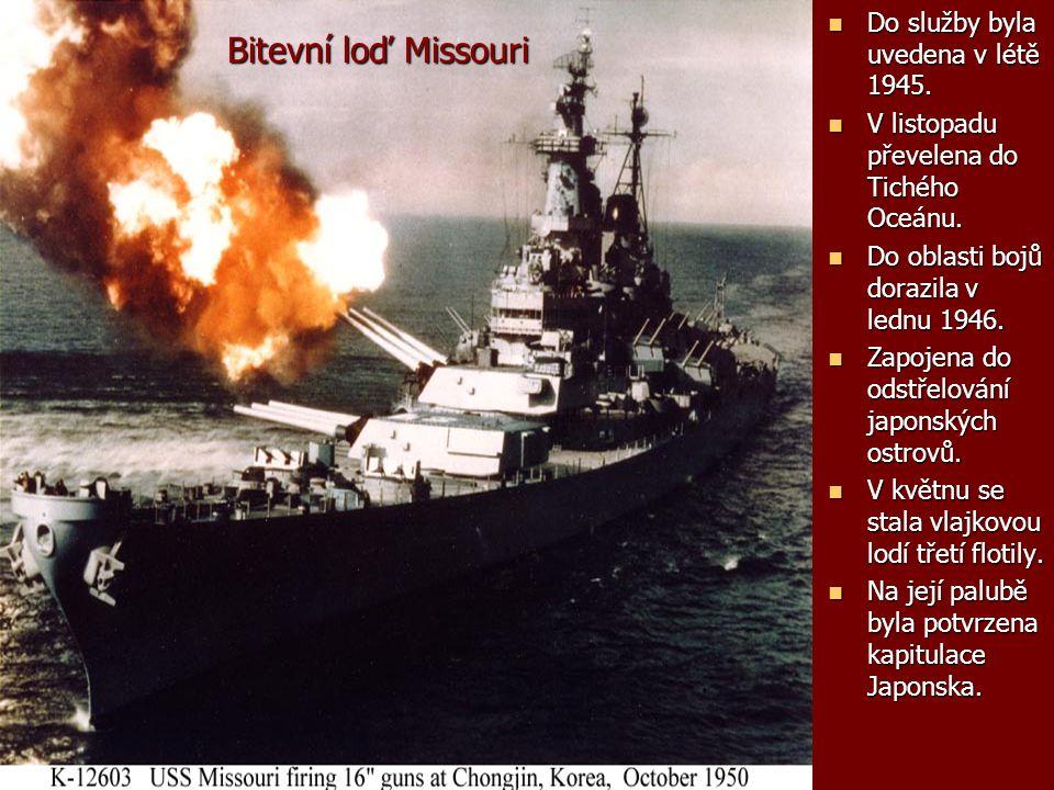 Bitevní loď Missouri Do služby byla uvedena v létě 1945. Do služby byla uvedena v létě 1945. V listopadu převelena do Tichého Oceánu. V listopadu přev