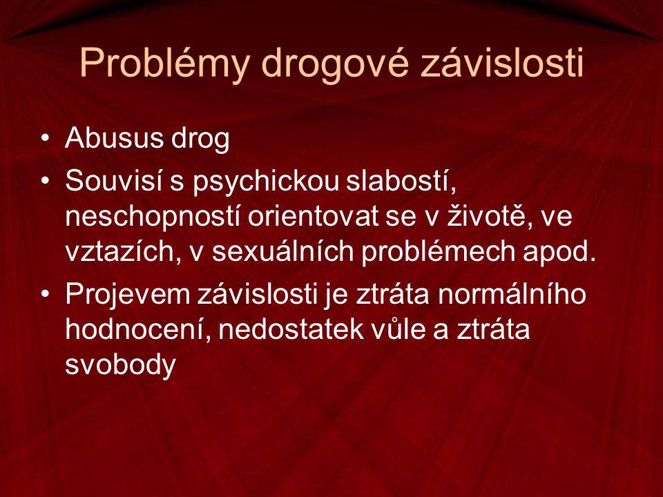 Problémy drogové závislosti Abusus drog Souvisí s psychickou slabostí, neschopností orientovat se v životě, ve vztazích, v sexuálních problémech apod.