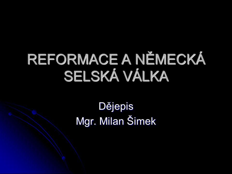 REFORMACE A NĚMECKÁ SELSKÁ VÁLKA Dějepis Mgr. Milan Šimek