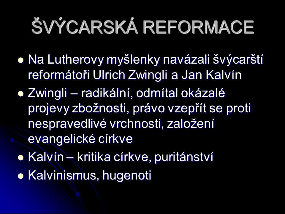 ŠVÝCARSKÁ REFORMACE Na Lutherovy myšlenky navázali švýcarští reformátoři Ulrich Zwingli a Jan Kalvín Na Lutherovy myšlenky navázali švýcarští reformát