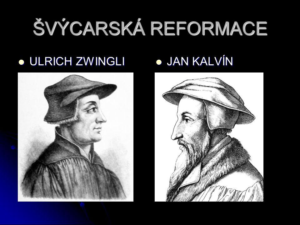 ŠVÝCARSKÁ REFORMACE ULRICH ZWINGLI ULRICH ZWINGLI JAN KALVÍN JAN KALVÍN