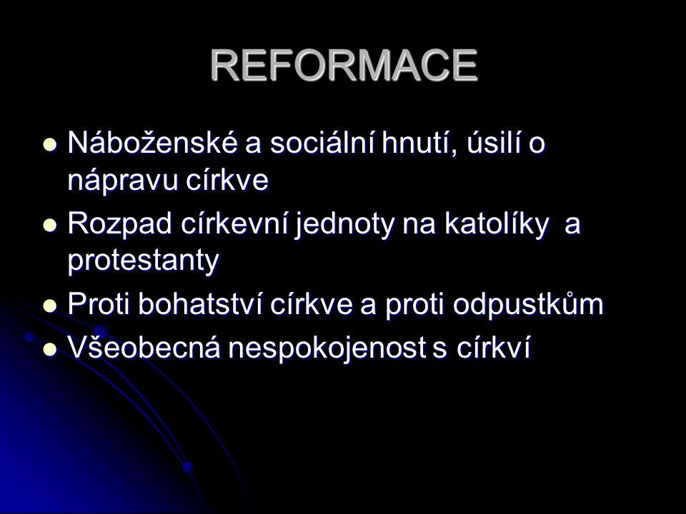 REFORMACE Náboženské a sociální hnutí, úsilí o nápravu církve Náboženské a sociální hnutí, úsilí o nápravu církve Rozpad církevní jednoty na katolíky