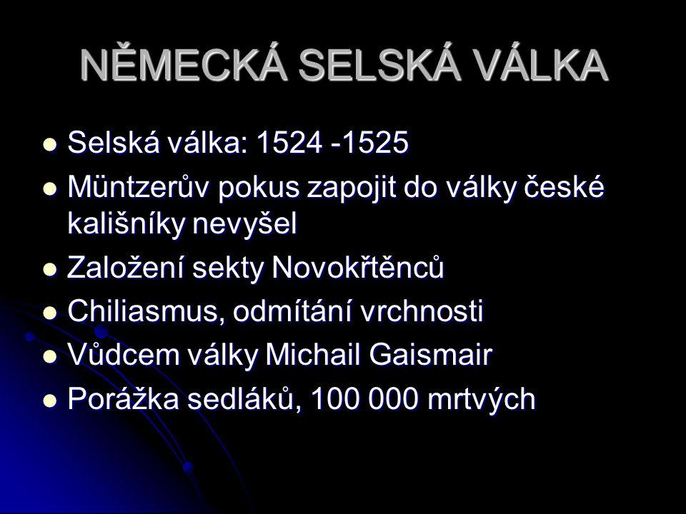 NĚMECKÁ SELSKÁ VÁLKA Selská válka: 1524 -1525 Selská válka: 1524 -1525 Müntzerův pokus zapojit do války české kališníky nevyšel Müntzerův pokus zapoji