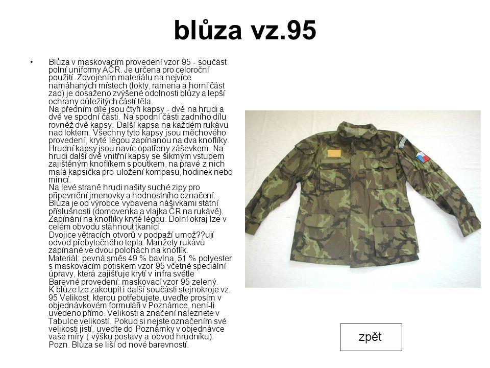 blůza vz.95 Blůza v maskovacím provedení vzor 95 - součást polní uniformy AČR. Je určena pro celoroční použití. Zdvojením materiálu na nejvíce namáhan