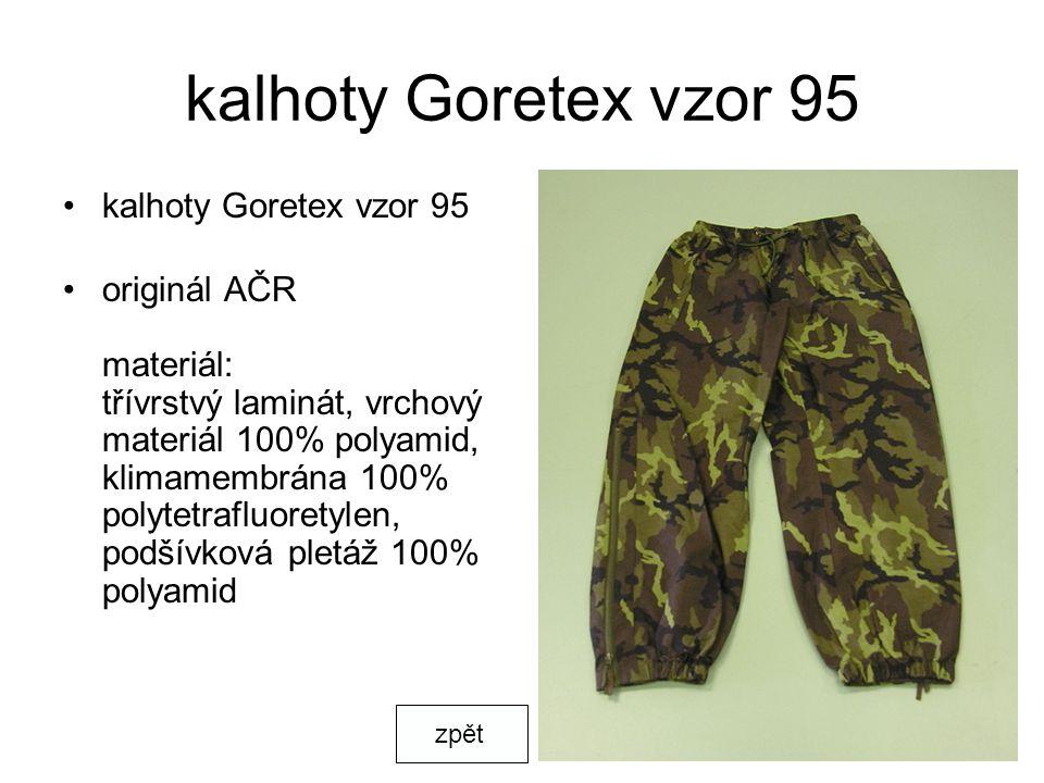 kalhoty Goretex vzor 95 originál AČR materiál: třívrstvý laminát, vrchový materiál 100% polyamid, klimamembrána 100% polytetrafluoretylen, podšívková pletáž 100% polyamid zpět