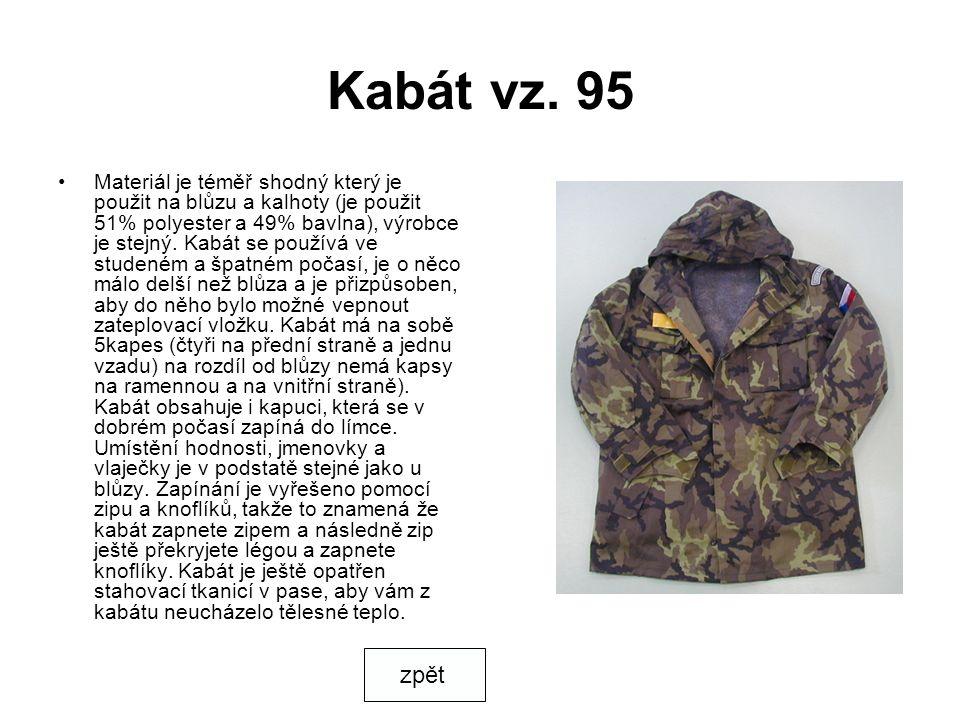 Kabát vz. 95 Materiál je téměř shodný který je použit na blůzu a kalhoty (je použit 51% polyester a 49% bavlna), výrobce je stejný. Kabát se používá v