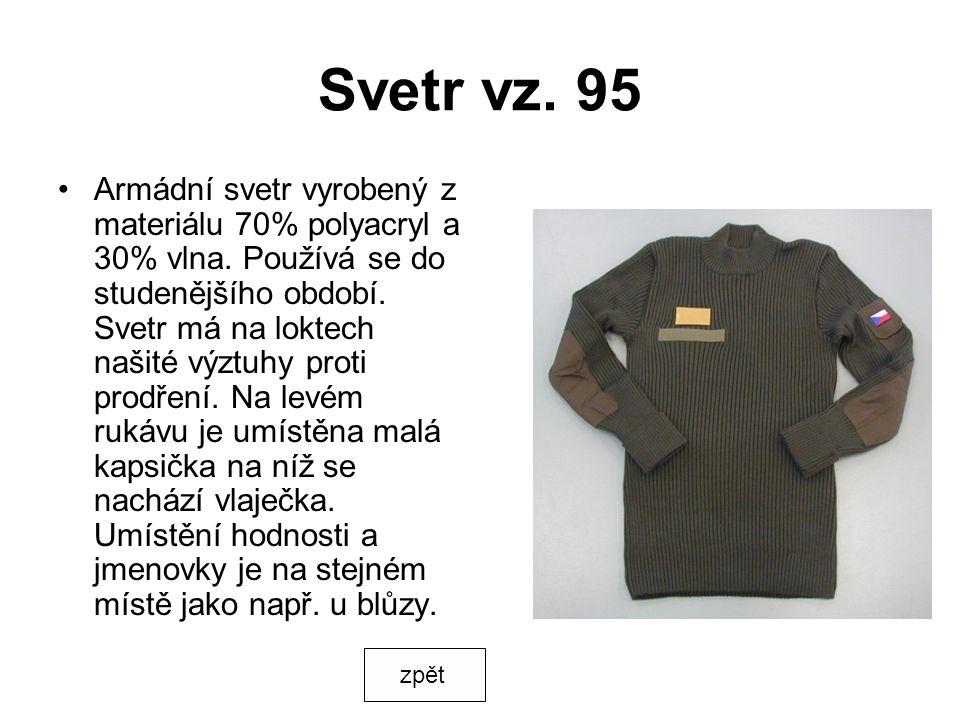 Svetr vz. 95 Armádní svetr vyrobený z materiálu 70% polyacryl a 30% vlna. Používá se do studenějšího období. Svetr má na loktech našité výztuhy proti