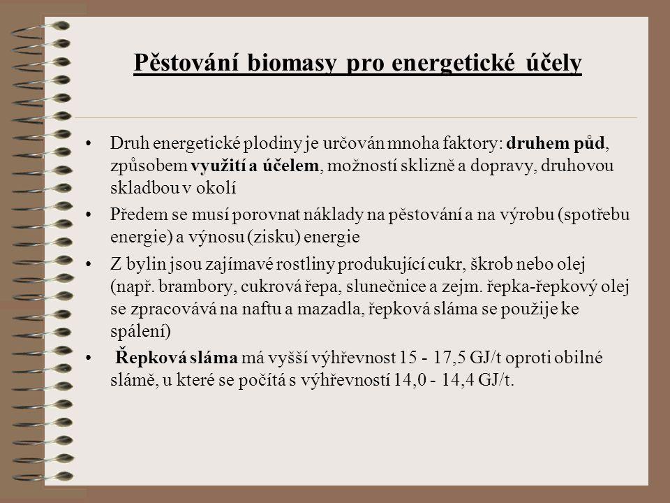 Pěstování biomasy pro energetické účely Druh energetické plodiny je určován mnoha faktory: druhem půd, způsobem využití a účelem, možností sklizně a d