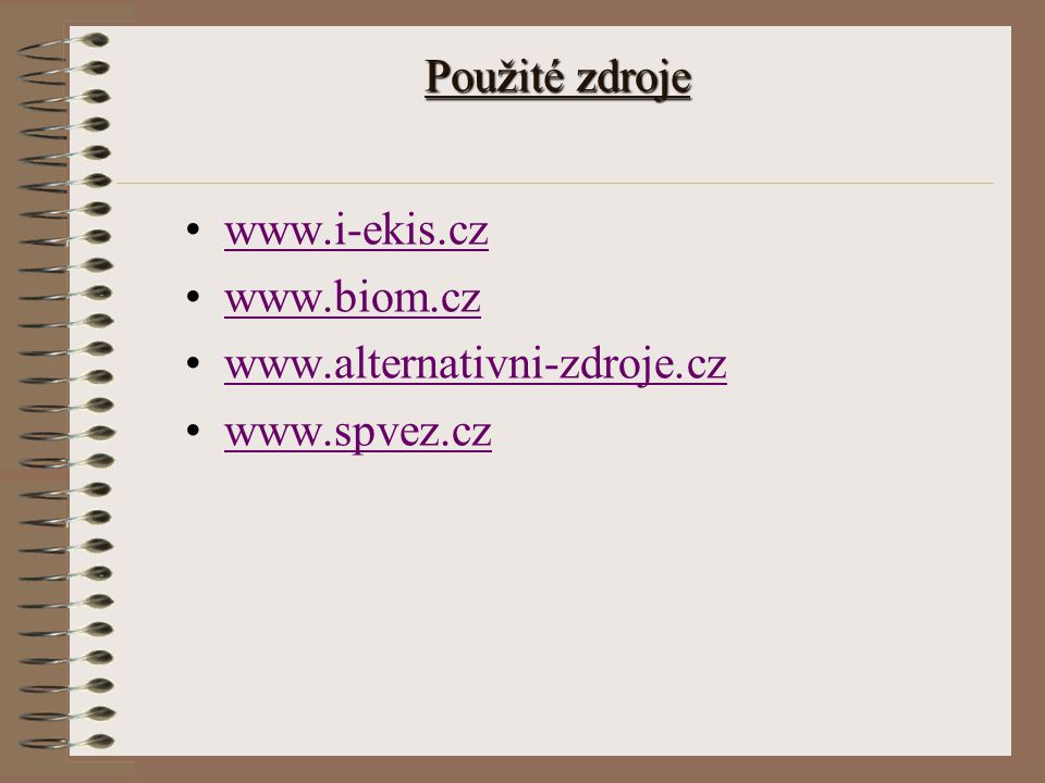 Použité zdroje www.i-ekis.cz www.biom.cz www.alternativni-zdroje.cz www.spvez.cz
