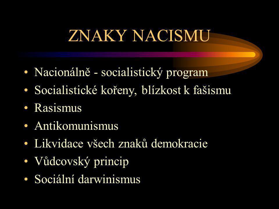 ZNAKY NACISMU Nacionálně - socialistický program Socialistické kořeny, blízkost k fašismu Rasismus Antikomunismus Likvidace všech znaků demokracie Vůd
