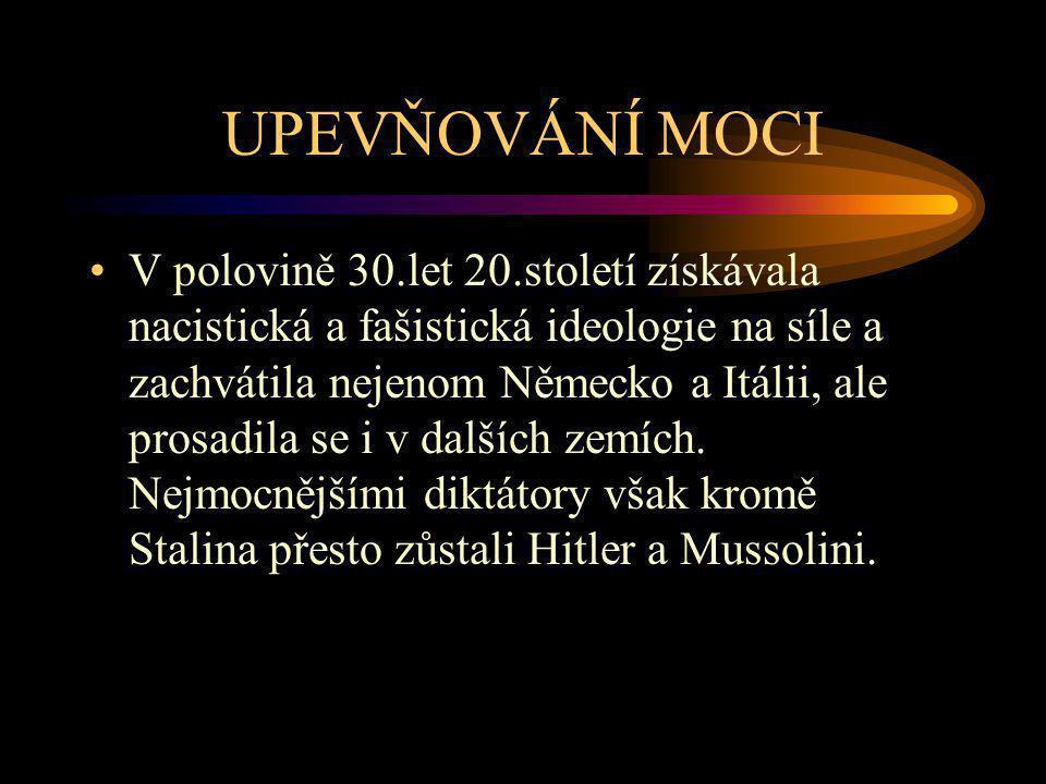 UPEVŇOVÁNÍ MOCI V polovině 30.let 20.století získávala nacistická a fašistická ideologie na síle a zachvátila nejenom Německo a Itálii, ale prosadila