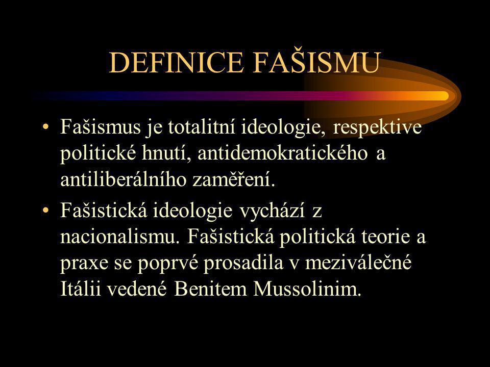 DEFINICE FAŠISMU Fašismus je totalitní ideologie, respektive politické hnutí, antidemokratického a antiliberálního zaměření. Fašistická ideologie vych