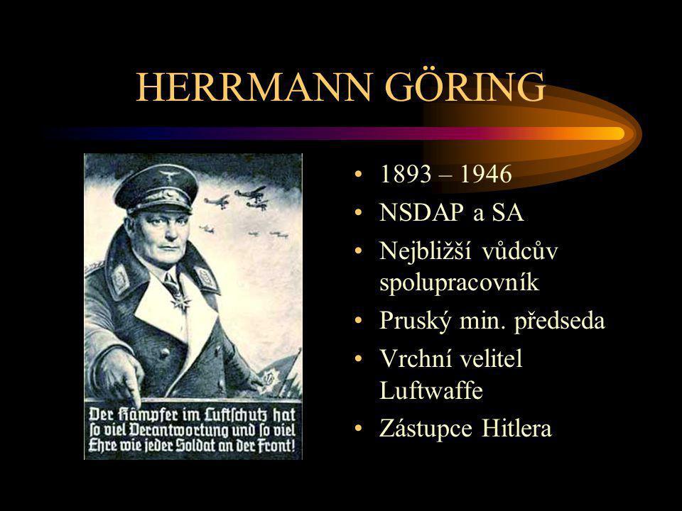 HERRMANN GÖRING 1893 – 1946 NSDAP a SA Nejbližší vůdcův spolupracovník Pruský min. předseda Vrchní velitel Luftwaffe Zástupce Hitlera