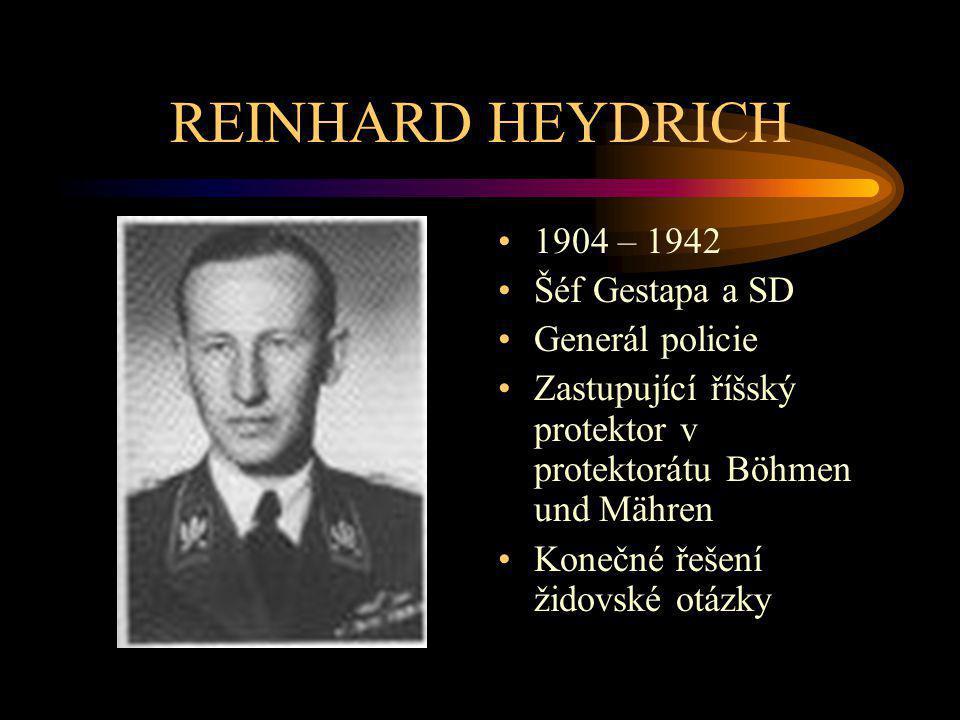 REINHARD HEYDRICH 1904 – 1942 Šéf Gestapa a SD Generál policie Zastupující říšský protektor v protektorátu Böhmen und Mähren Konečné řešení židovské o
