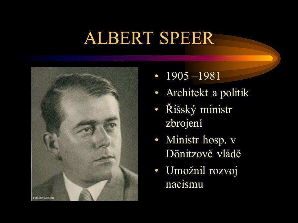 ALBERT SPEER 1905 –1981 Architekt a politik Říšský ministr zbrojení Ministr hosp. v Dönitzově vládě Umožnil rozvoj nacismu