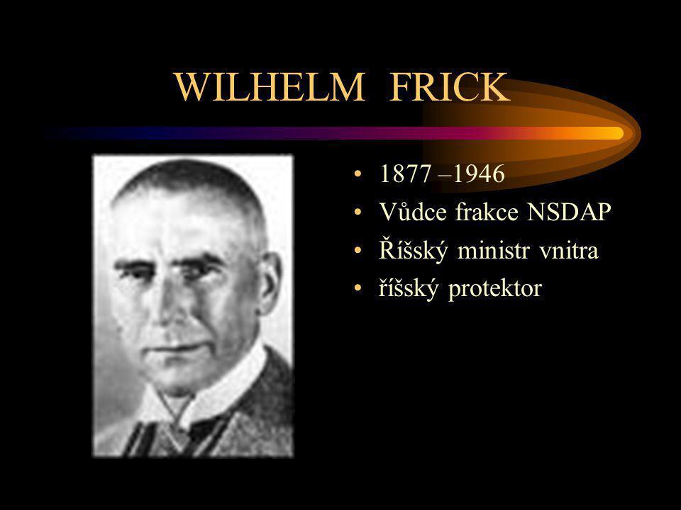 WILHELM FRICK 1877 –1946 Vůdce frakce NSDAP Říšský ministr vnitra říšský protektor