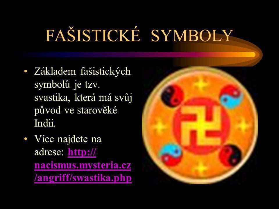 FAŠISTICKÉ SYMBOLY Základem fašistických symbolů je tzv. svastika, která má svůj původ ve starověké Indii. Více najdete na adrese: http:// nacismus.my