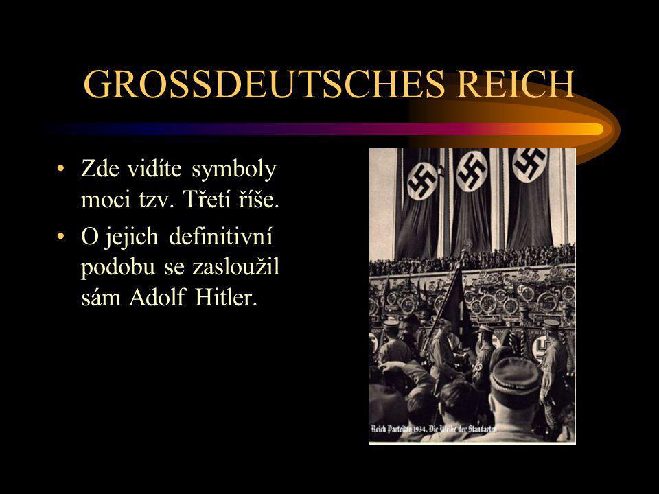 GROSSDEUTSCHES REICH Zde vidíte symboly moci tzv. Třetí říše. O jejich definitivní podobu se zasloužil sám Adolf Hitler.
