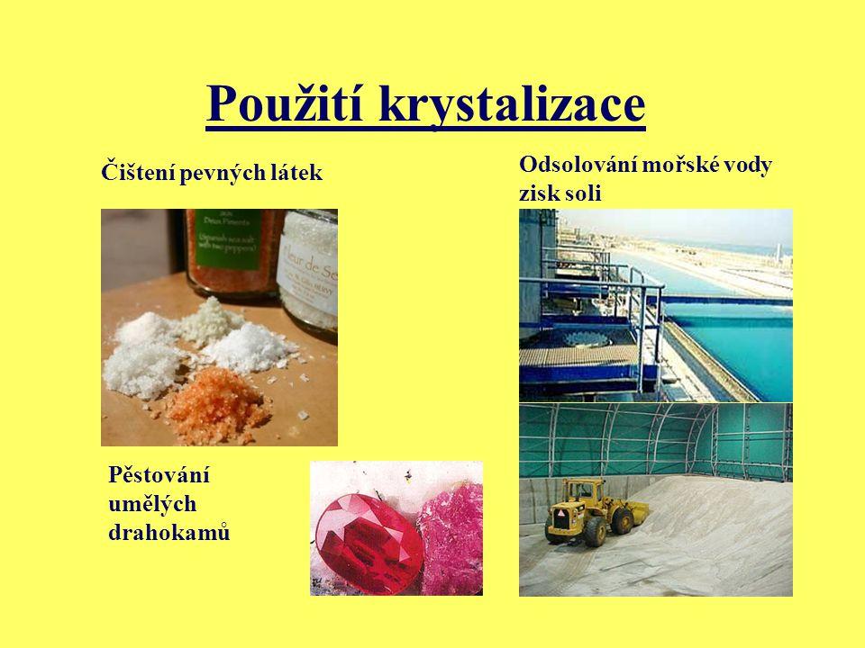 Použití krystalizace Čištení pevných látek Odsolování mořské vody zisk soli Pěstování umělých drahokamů