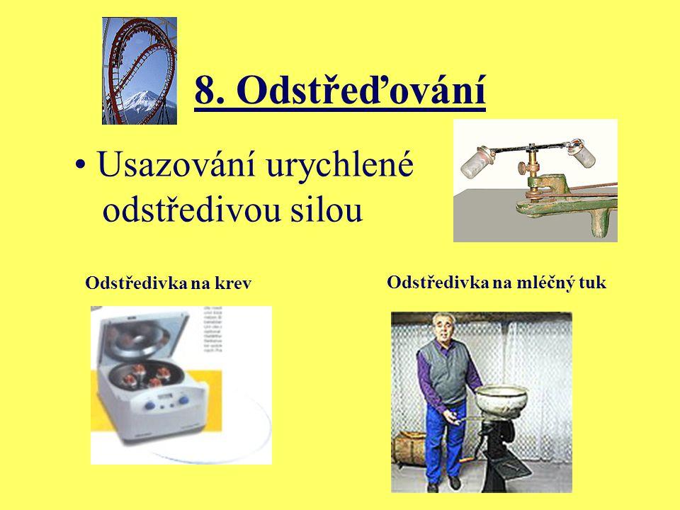 8. Odstřeďování Usazování urychlené odstředivou silou Odstředivka na krev Odstředivka na mléčný tuk