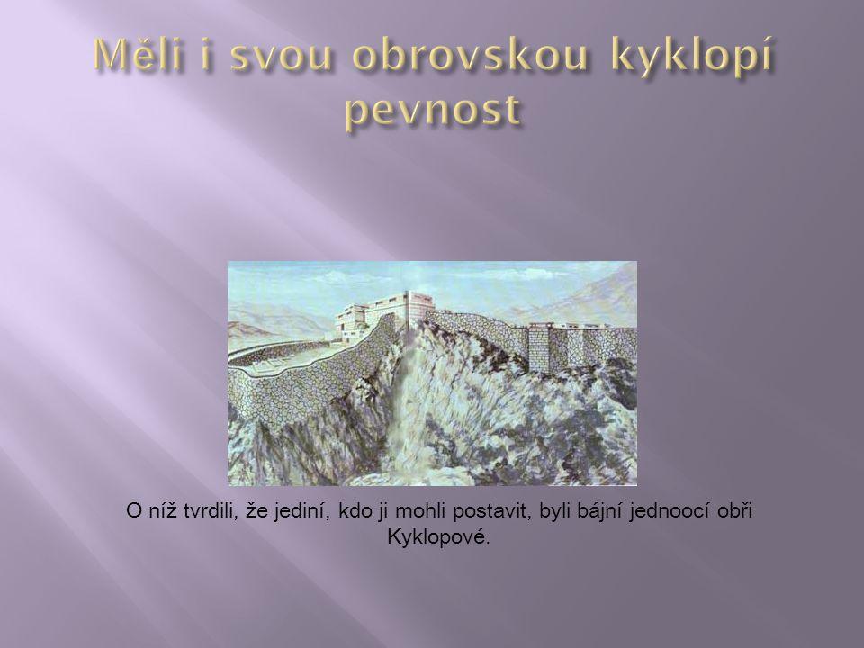O níž tvrdili, že jediní, kdo ji mohli postavit, byli bájní jednoocí obři Kyklopové.