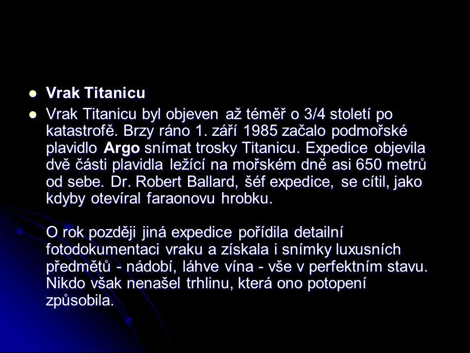 Vrak Titanicu Vrak Titanicu Vrak Titanicu byl objeven až téměř o 3/4 století po katastrofě. Brzy ráno 1. září 1985 začalo podmořské plavidlo Argo sním