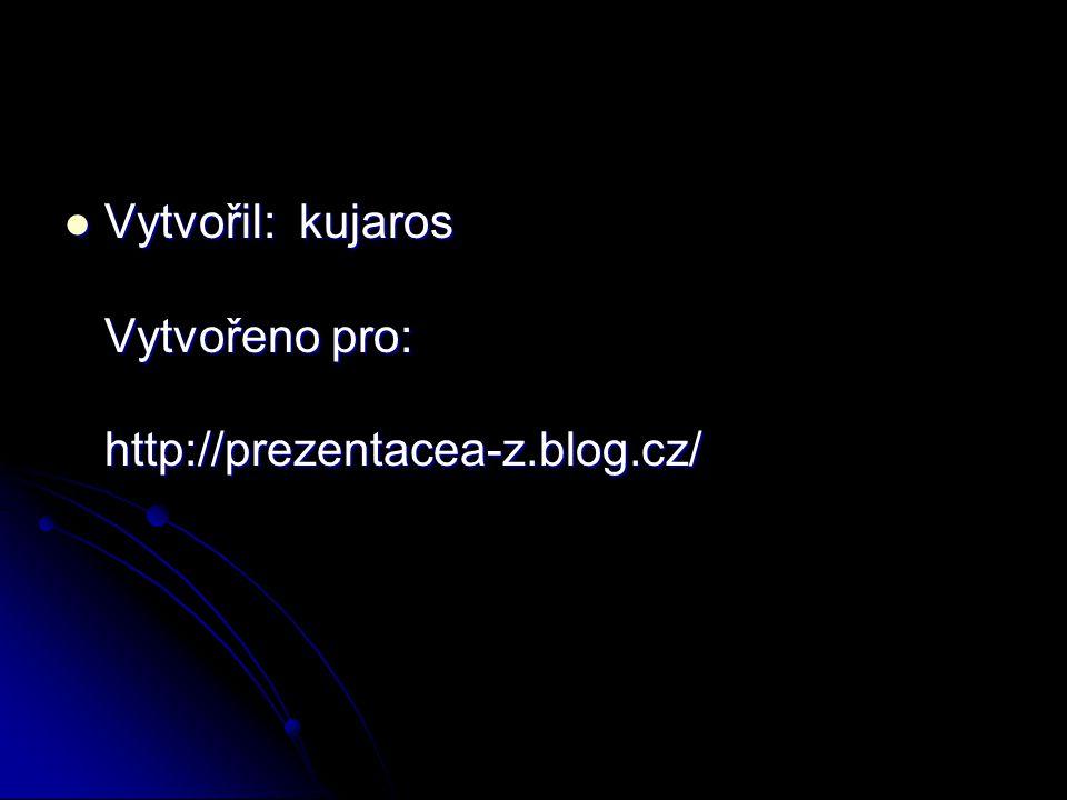 Vytvořil: kujaros Vytvořeno pro: http://prezentacea-z.blog.cz/ Vytvořil: kujaros Vytvořeno pro: http://prezentacea-z.blog.cz/